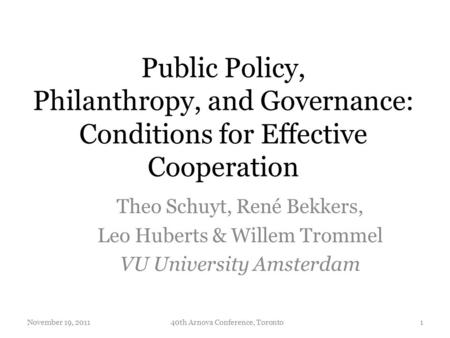 Public Policy, Philanthropy, and Governance: Conditions for Effective Cooperation Theo Schuyt, René Bekkers, Leo Huberts & Willem Trommel VU University.
