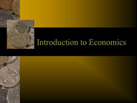Introduction to Economics. Outline I. What is Economics A. Formal Definition B. Informal Definition.