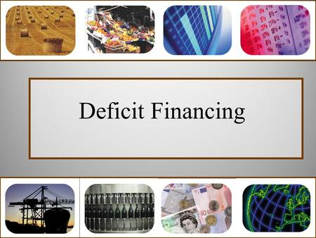 Deficit Financing. Meaning of Deficit financing Deficit financing is a method of meeting government deficits through the creation of new money. The deficit.