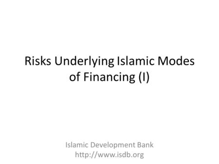 Risks Underlying Islamic Modes of Financing (I) Islamic Development Bank