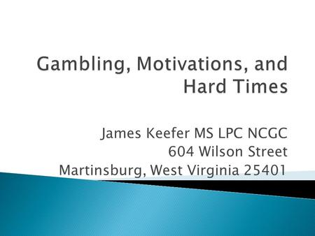 James Keefer MS LPC NCGC 604 Wilson Street Martinsburg, West Virginia 25401.