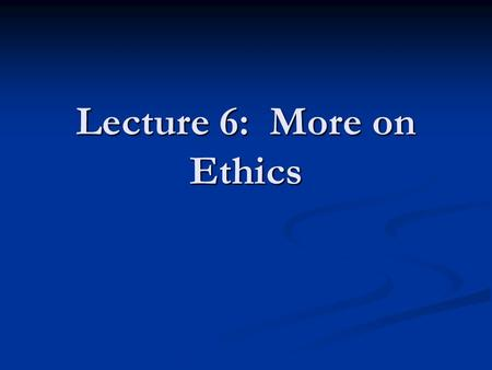 Lecture 6: More on Ethics. Respect for Dignity of Persons Respecting the rights of individuals Respecting the rights of individuals Non-discriminatory.