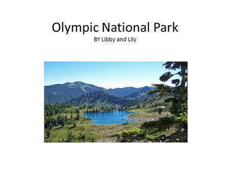 Olympic National Park BY Libby and Lily. Olympic National Park is located in Port Angeles Washington. The park is 1,400 square miles large. If you compare.