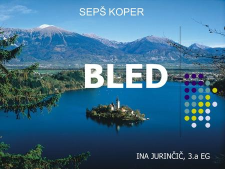 BLED SEPŠ KOPER INA JURINČIČ, 3.a EG. With natural beauty, Bled, together with its surroundings, ranks among the most beautiful Alpine resorts.