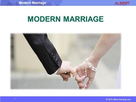 © 2015 albert-learning.com Modern Marriage MODERN MARRIAGE.