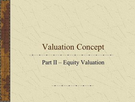 Valuation Concept Part II – Equity Valuation. Valuation of Financial Assets – Equity (Stock) Types of Stock:  Common Stock  Preferred Stock Common Stock.