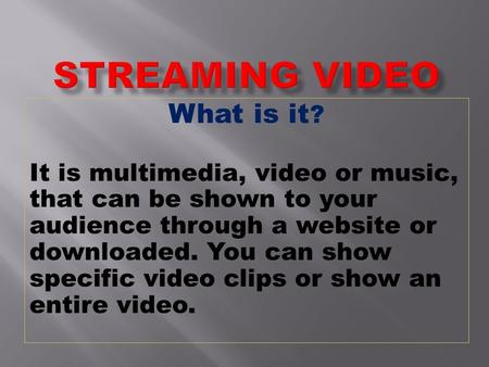 What is it ? It is multimedia, video or music, that can be shown to your audience through a website or downloaded. You can show specific video clips or.
