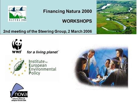 Financing Natura 2000 WORKSHOPS 2nd meeting of the Steering Group, 2 March 2006.