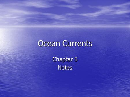 Ocean Currents Chapter 5 Notes.