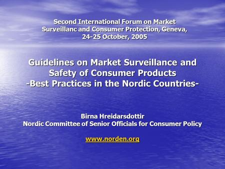 Guidelines on Market Surveillance and Safety of Consumer Products -Best Practices in the Nordic Countries- Birna Hreidarsdottir Nordic Committee of Senior.