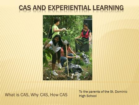 What is CAS, Why CAS, How CAS To the parents of the St. Dominic High School.