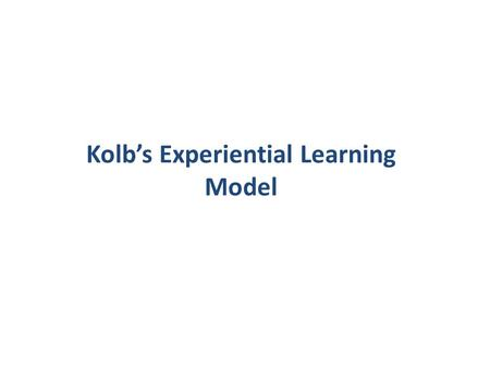 "Kolb's Experiential Learning Model Warm Up: 1.Capture your five ""Important Facts"" from the three pre-class readings. Warm Up/Do Now."
