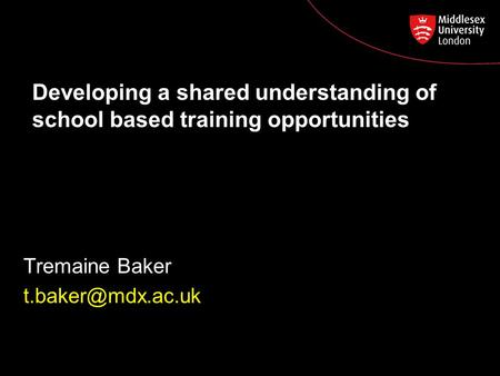 Developing a shared understanding of school based training opportunities Tremaine Baker