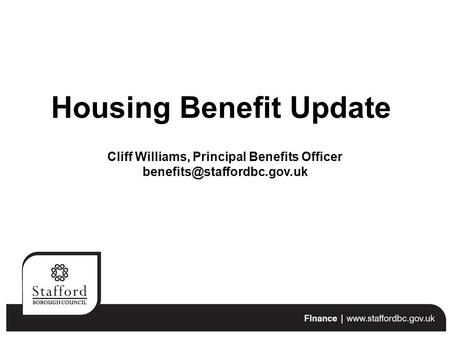 Housing Benefit Update Cliff Williams, Principal Benefits Officer
