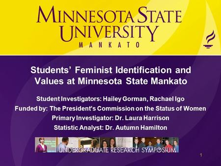 Students' Feminist Identification and Values at Minnesota State Mankato Student Investigators: Hailey Gorman, Rachael Igo Funded by: The President's Commission.