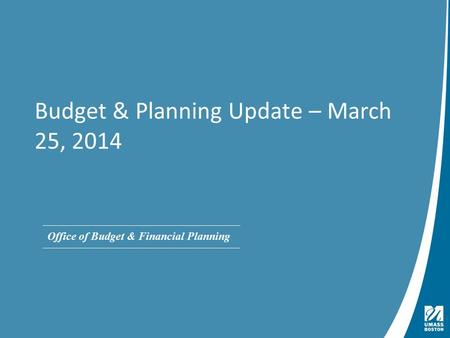 Presentation Title | May 4, 2009 Office of Budget & Financial Planning Budget & Planning Update – March 25, 2014.
