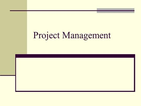 Project Management. Projects and Project Managers Project – a [temporary] sequence of unique, complex, and connected activities having one goal or purpose.