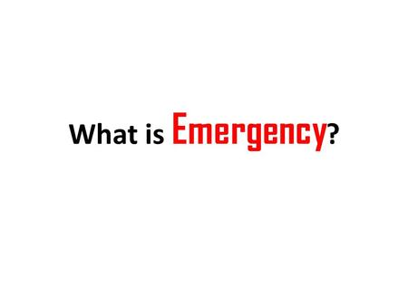 What is Emergency ?. A serious situation or occurrence that happens unexpectedly and demands immediate action.