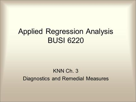 KNN Ch. 3 Diagnostics and Remedial Measures Applied Regression Analysis BUSI 6220.
