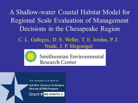 A Shallow-water Coastal Habitat Model for Regional Scale Evaluation of Management Decisions in the Chesapeake Region C. L. Gallegos, D. E. Weller, T. E.