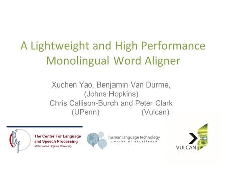 A Lightweight and High Performance Monolingual Word Aligner Xuchen Yao, Benjamin Van Durme, (Johns Hopkins) Chris Callison-Burch and Peter Clark (UPenn)