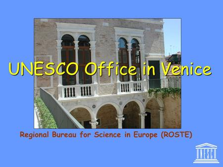UNESCO Office in Venice Regional Bureau for Science in Europe (ROSTE)