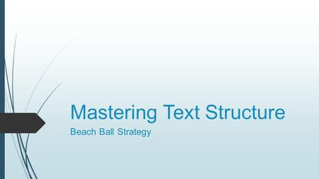 Mastering Text Structure Beach Ball Strategy. Reading Non-Fiction Text  Preview the text.  Read the title  Read the introduction  Read the headings.