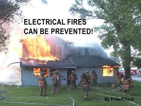 ELECTRICAL FIRES CAN BE PREVENTED! By PowerCheck.