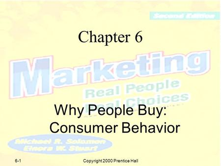 Copyright 2000 Prentice Hall6-1 Chapter 6 Why People Buy: Consumer Behavior.