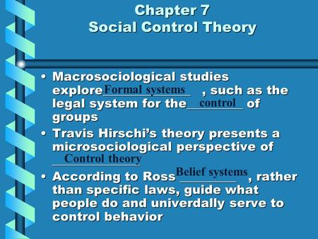 Chapter 7 Social Control Theory Macrosociological studies explore______________, such as the legal system for the_________ of groupsMacrosociological studies.