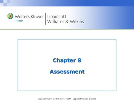 Copyright © 2014 Wolters Kluwer Health | Lippincott Williams & Wilkins Chapter 8 Assessment.