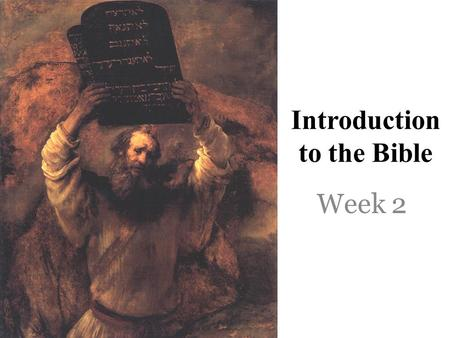 Introduction to the Bible Week 2. Initial Matters What the Bible is not- disconnected fables moral tales myths designed to explain human experience What.
