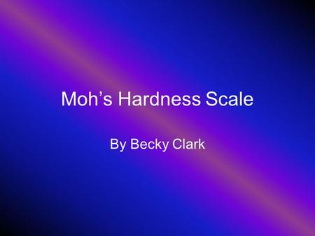 Moh's Hardness Scale By Becky Clark. Some minerals are softer than others. How hard a mineral is can help identify it. We measure the hardness of minerals.