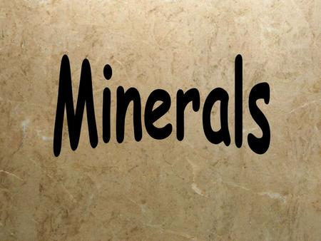 What is a mineral?  Naturally occurring (gold silver, diamonds)  Inorganic  Solid  Crystalline structure (ruby)  Physical and chemical composition.