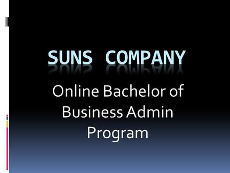 "Online Bachelor of Business Admin Program. Mission: "" To create a learning environment where achieving a higher degree of education is just a click away."""