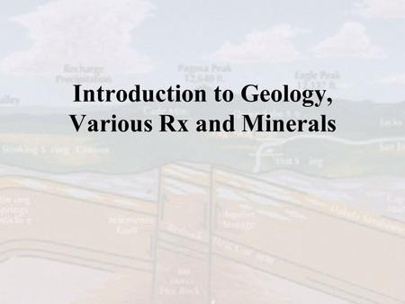 Introduction to Geology, Various Rx and Minerals.