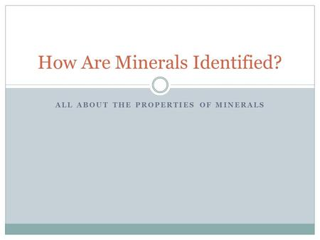 ALL ABOUT THE PROPERTIES OF MINERALS How Are Minerals Identified?