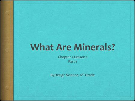 What are minerals?  Think about the last time you walked on dirt.
