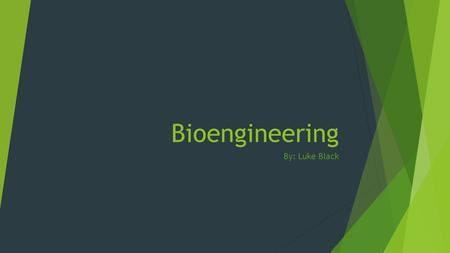 Bioengineering By: Luke Black.