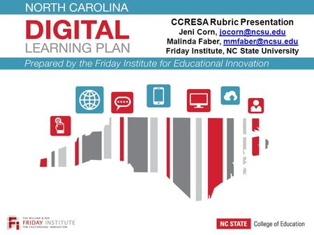 CCRESA Rubric Presentation Jeni Corn, Malinda Faber, Friday Institute, NC State University.
