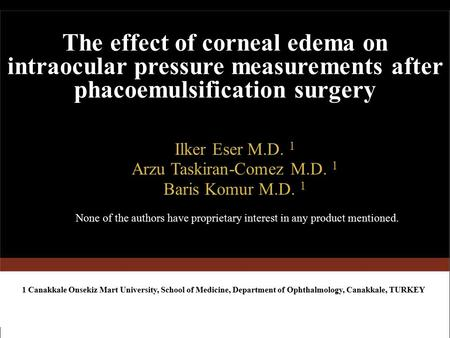 The effect of corneal edema on intraocular pressure measurements after phacoemulsification surgery Ilker Eser M.D. 1 Arzu Taskiran-Comez M.D. 1 Baris Komur.