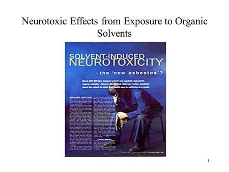 1 Neurotoxic Effects from Exposure to Organic Solvents.