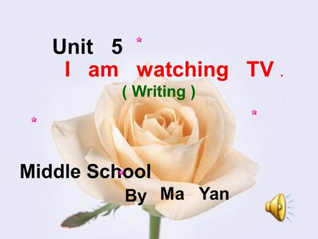Middle School Ma Yan Unit 5 I am watching TV. ( Writing ) By.