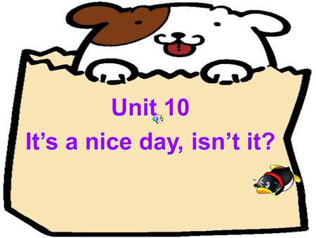Unit 10 It's a nice day, isn't it? Period 2 Practice in pairs : A:, ? B: Yes,. A:, ? B : Yes/No.. A: B:, ?. can sing? He runs very fastdoesn't he he.