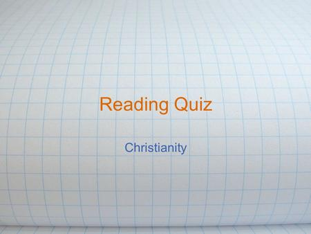 Reading Quiz Christianity. 1. What job did Jesus learn how to do? (before he started teaching)