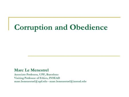 Corruption and Obedience Marc Le Menestrel Associate Professor, UPF, Barcelona Visiting Professor of Ethics, INSEAD -