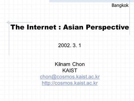 The Internet : Asian Perspective 2002. 3. 1 Kilnam Chon KAIST