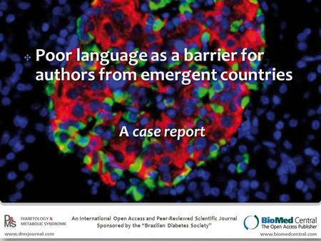 "An International Open Access and Peer-Reviewed Scientific Journal Sponsored by the ""Brazilian Diabetes Society"" ✤ Poor language as a barrier for authors."