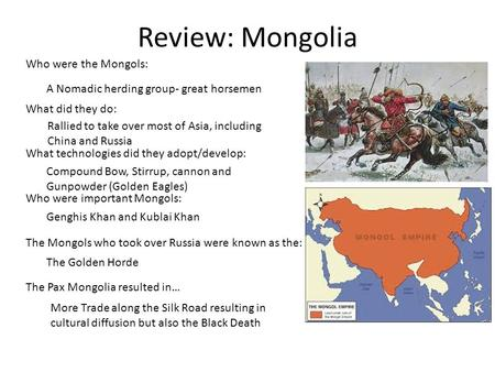 Review: Mongolia Who were the Mongols: What did they do: What technologies did they adopt/develop: Who were important Mongols: The Mongols who took over.