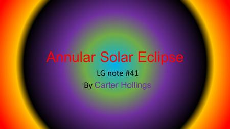 Annular Solar Eclipse LG note #41 By Carter Hollings.